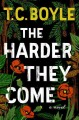 The Harder They Come by T.C.Boyle