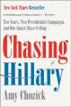 CHASING HILLARY : TEN YEARS, TWO PRESIDENTIAL CAMPAIGNS, AND ONE INTACT GLASS CEILING
