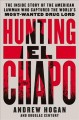 HUNTING EL CHAPO : THE INSIDE STORY OF THE AMERICAN LAWMAN WHO CAPTURED THE WORLD