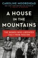 A HOUSE IN THE MOUNTAINS : THE WOMEN WHO LIBERATED ITALY FROM FASCISM