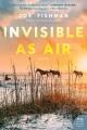 INVISIBLE AS AIR : A NOVEL