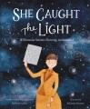 SHE CAUGHT THE LIGHT : WILLIAMINA STEVENS FLEMING : ASTRONOMER