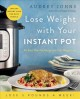 LOSE WEIGHT WITH YOUR INSTANT POT : 60 EASY ONE-POT RECIPES FOR FAST WEIGHT LOSS