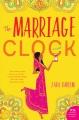 THE MARRIAGE CLOCK : A NOVEL