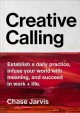 CREATIVE CALLING : ESTABLISH A DAILY PRACTICE, INFUSE YOUR WORLD WITH MEANING, AND FIND SUCCESS IN WORK, HOBBY, AND LIFE