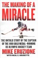THE MAKING OF A MIRACLE : THE UNTOLD STORY OF THE CAPTAIN OF THE 1980 GOLD MEDAL-WINNING US OLYMPIC HOCKEY TEAM