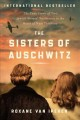 THE SISTERS OF AUSCHWITZ : THE TRUE STORY OF TWO JEWISH SISTERS