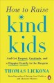 HOW TO RAISE KIND KIDS : AND GET RESPECT, GRATITUDE, AND A HAPPIER FAMILY IN THE BARGAIN