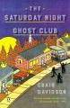 THE SATURDAY NIGHT GHOST CLUB : A NOVEL