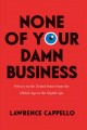 NONE OF YOUR DAMN BUSINESS : PRIVACY IN THE UNITED STATES FROM THE GILDED AGE TO THE DIGITAL AGE