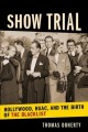 SHOW TRIAL : HOLLYWOOD, HUAC, AND THE BIRTH OF THE BLACKLIST