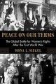 PEACE ON OUR TERMS : THE GLOBAL BATTLE FOR WOMEN