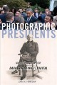 PHOTOGRAPHIC PRESIDENTS : MAKING HISTORY FROM DAGUERREOTYPE TO DIGITAL