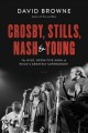CROSBY, STILLS, NASH & YOUNG : THE WILD, DEFINITIVE SAGA OF ROCK