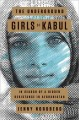 The Underground Girls of Kabul: In Search of a Hidden Resistance in Afghanistan by Jenny Nordberg