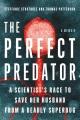 THE PERFECT PREDATOR : A SCIENTIST