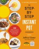 THE STEP-BY-STEP INSTANT POT COOKBOOK : 100 SIMPLE RECIPES FOR SPECTACULAR RESULTS - WITH PHOTOGRAPHS OF EVERY STEP