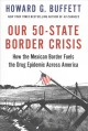 OUR 50-STATE BORDER CRISIS : HOW THE MEXICAN BORDER FUELS THE DRUG EPIDEMIC IN AMERICA