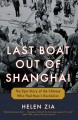 LAST BOAT OUT OF SHANGHAI : THE EPIC STORY OF THE CHINESE WHO FLED MAO