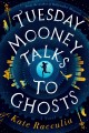 TUESDAY MOONEY TALKS TO GHOSTS : AN ADVENTURE