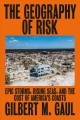 THE GEOGRAPHY OF RISK : EPIC STORMS, RISING SEAS, AND THE COST OF AMERICA