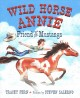 WILD HORSE ANNIE : FRIEND OF THE MUSTANGS