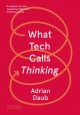 WHAT TECH CALLS THINKING : AN INQUIRY INTO THE INTELLECTUAL BEDROCK OF SILICON VALLEY