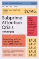 SUBPRIME ATTENTION CRISIS : ADVERTISING AND THE TIME BOMB AT THE HEART OF THE INTERNET