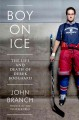 Boy on Ice: The Life and Death of Derek Boogaard by John Branch