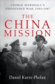 THE CHINA MISSION : GEORGE MARSHALL