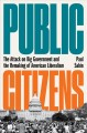 PUBLIC CITIZENS : THE ATTACK ON BIG GOVERNMENT AND THE REMAKING OF AMERICAN LIBERALISM