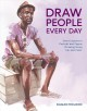 DRAWING PEOPLE EVERY DAY : SHORT LESSONS IN PORTRAIT AND FIGURE DRAWING USING INK AND WATERCOLOR