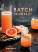 BATCH COCKTAILS : MAKE-AHEAD DRINKS FOR EVERY OCCASION