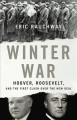 WINTER WAR : HOOVER, ROOSEVELT, AND THE FIRST CLASH OVER THE NEW DEAL