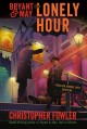 BRYANT & MAY : THE LONELY HOUR : A PECULIAR CRIMES UNIT MYSTERY