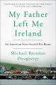 MY FATHER LEFT ME IRELAND : AN AMERICAN SON