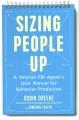 SIZING PEOPLE UP : A VETERAN FBI AGENT