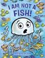 I AM NOT A FISH!