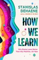 HOW WE LEARN : WHY BRAINS LEARN BETTER THAN ANY MACHINE     FOR NOW