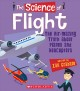 THE SCIENCE OF FLIGHT : THE AIR-AMAZING TRUTH ABOUT PLANES AND HELICOPTERS