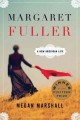 Margaret Fuller: A New American Life by Megan Marshall