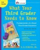 WHAT YOUR THIRD GRADER NEEDS TO KNOW : FUNDAMENTALS OF A GOOD THIRD-GRADE EDUCATION