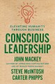 CONSCIOUS LEADERSHIP : ELEVATING HUMANITY THROUGH BUSINESS