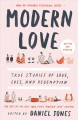 MODERN LOVE : TRUE STORIES OF LOVE, LOSS, AND REDEMPTION