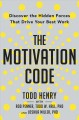 THE MOTIVATION CODE : DISCOVER THE HIDDEN FORCES THAT DRIVE YOUR BEST WORK