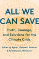 ALL WE CAN SAVE : TRUTH, COURAGE, & SOLUTIONS FOR THE CLIMATE CRISIS