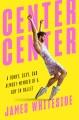 CENTER CENTER : A FUNNY, SEXY, SAD ALMOST-MEMOIR OF A BOY IN BALLET