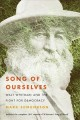 SONG OF OURSELVES : WALT WHITMAN AND THE FIGHT FOR DEMOCRACY