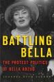BATTLING BELLA : THE PROTEST POLITICS OF BELLA ABZUG