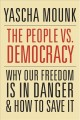 THE PEOPLE VS  DEMOCRACY : WHY OUR FREEDOM IS IN DANGER AND HOW TO SAVE IT